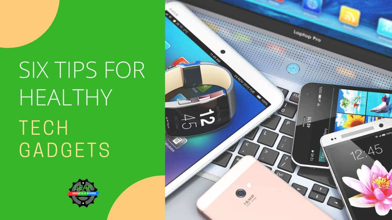 Six Tips for Healthy Tech Gadgets in 2017