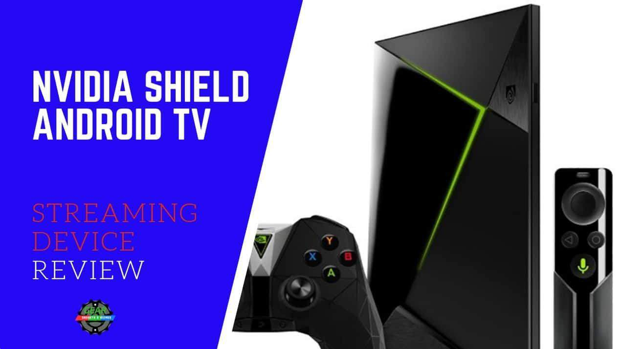 NVIDIA SHIELD ANDROID TV STREAMING DEVICE review