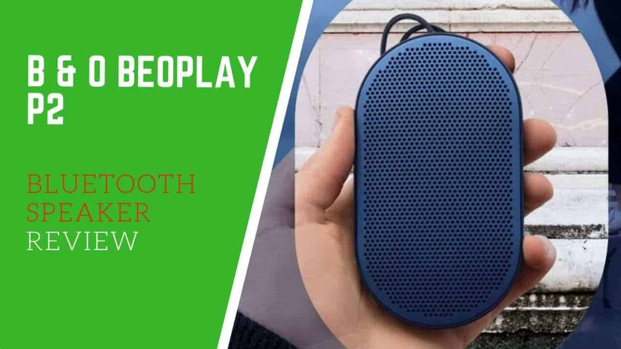 B & O BEOPLAY P2 BLUETOOTH SPEAKER REVIEW