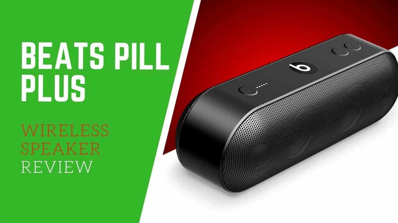 BEATS PILL PLUS WIRELESS SPEAKER REVIEW