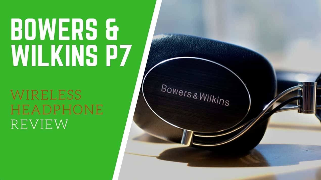 BOWERS & WILKINS P7 WIRELESS HEADPHONE REVIEW