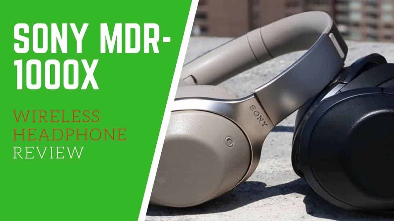 SONY MDR-1000X WIRELESS HEADPHONE REVIEW