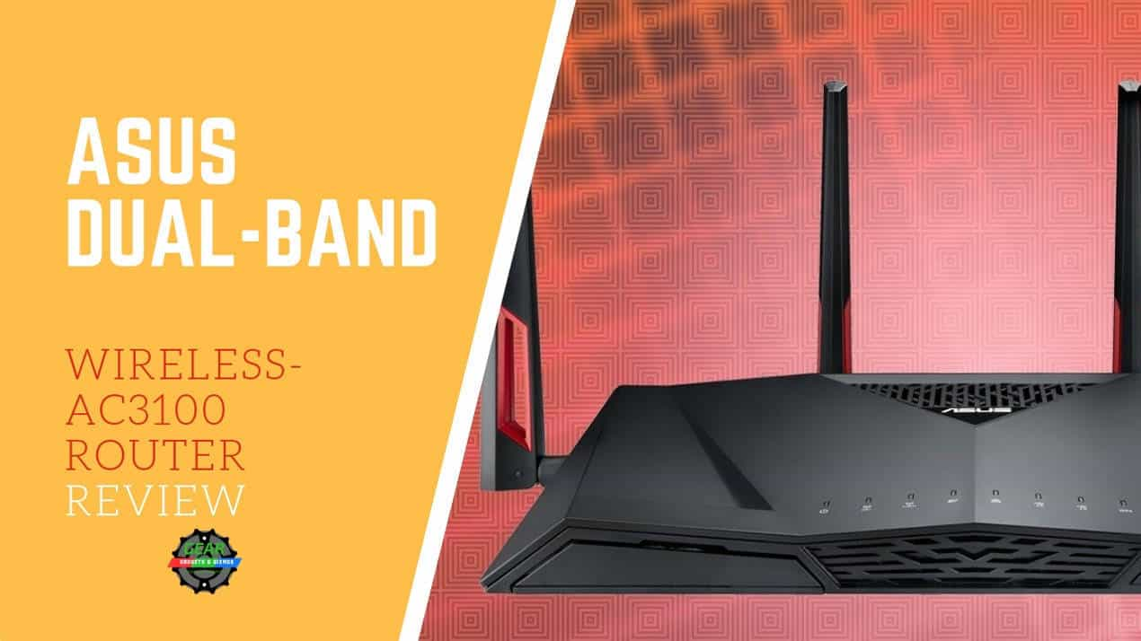 ASUS DUAL-BAND WIRELESS-AC3100 ROUTER REVIEW