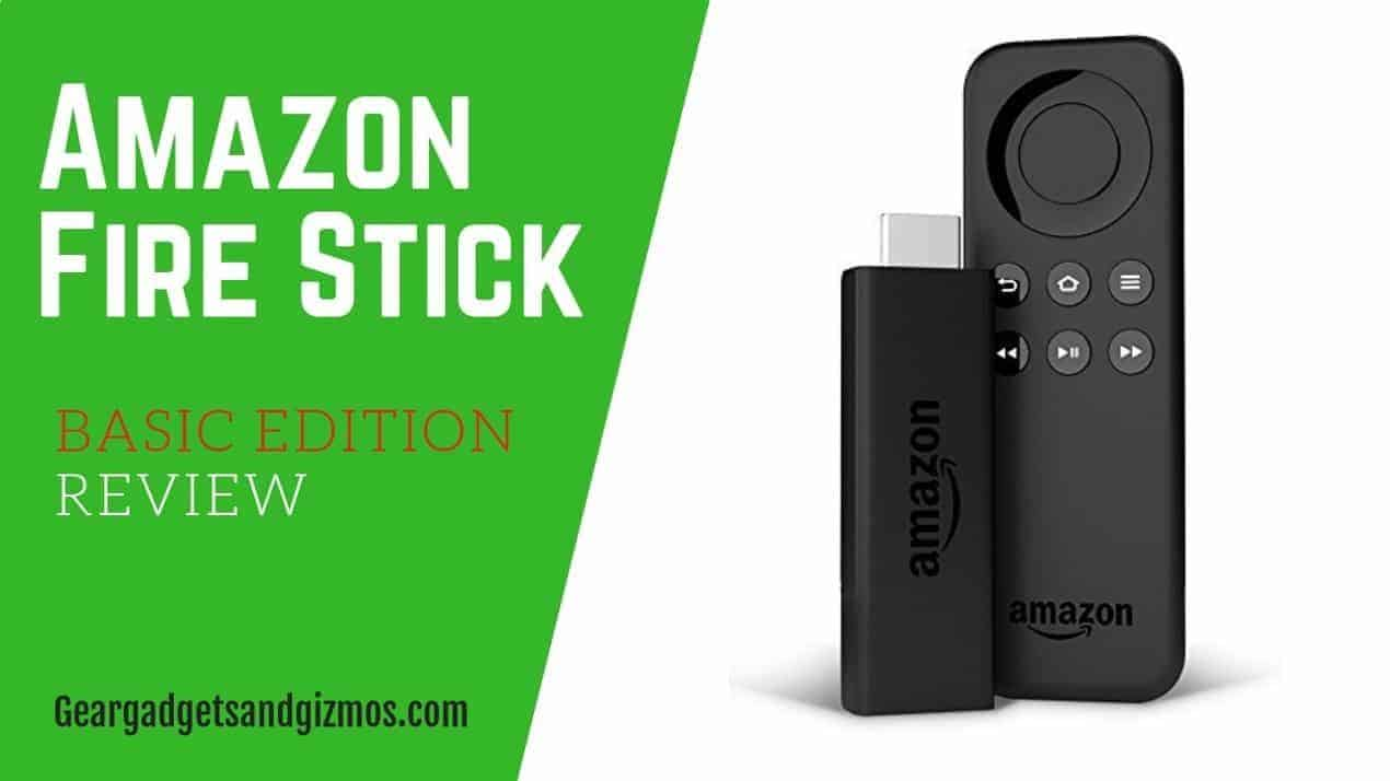 Amazon Fire TV Stick Basic Edition Review – Gear Gadgets And