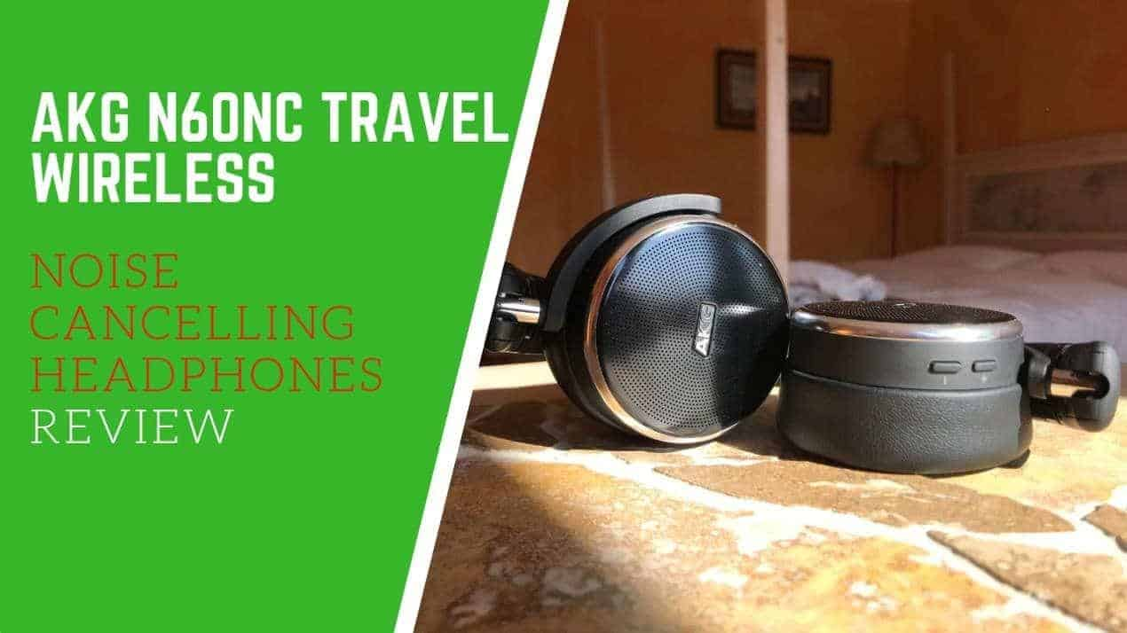 AKG N60NC TRAVEL WIRELESS NOISE CANCELLING HEADPHONES REVIEW