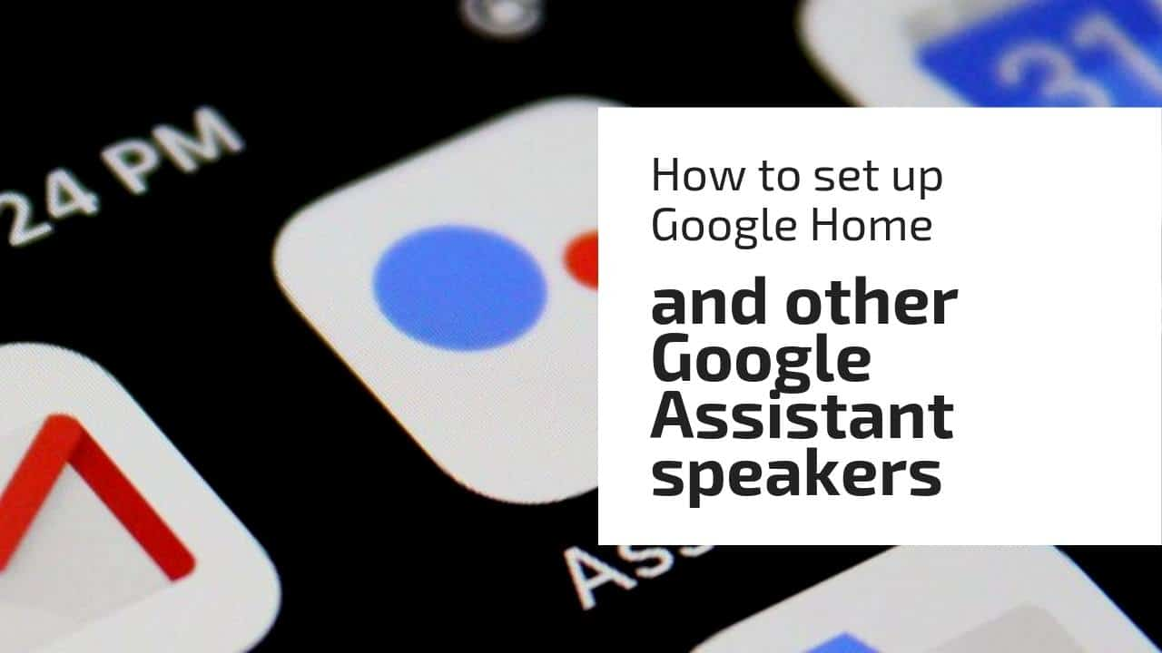 How to set up Google Home and other Google Assistant speakers