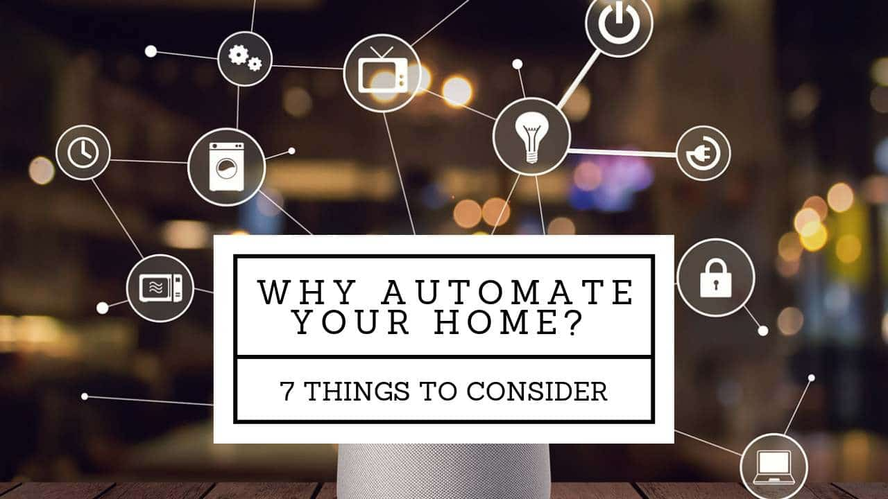 Why automate your home? 7 things to consider