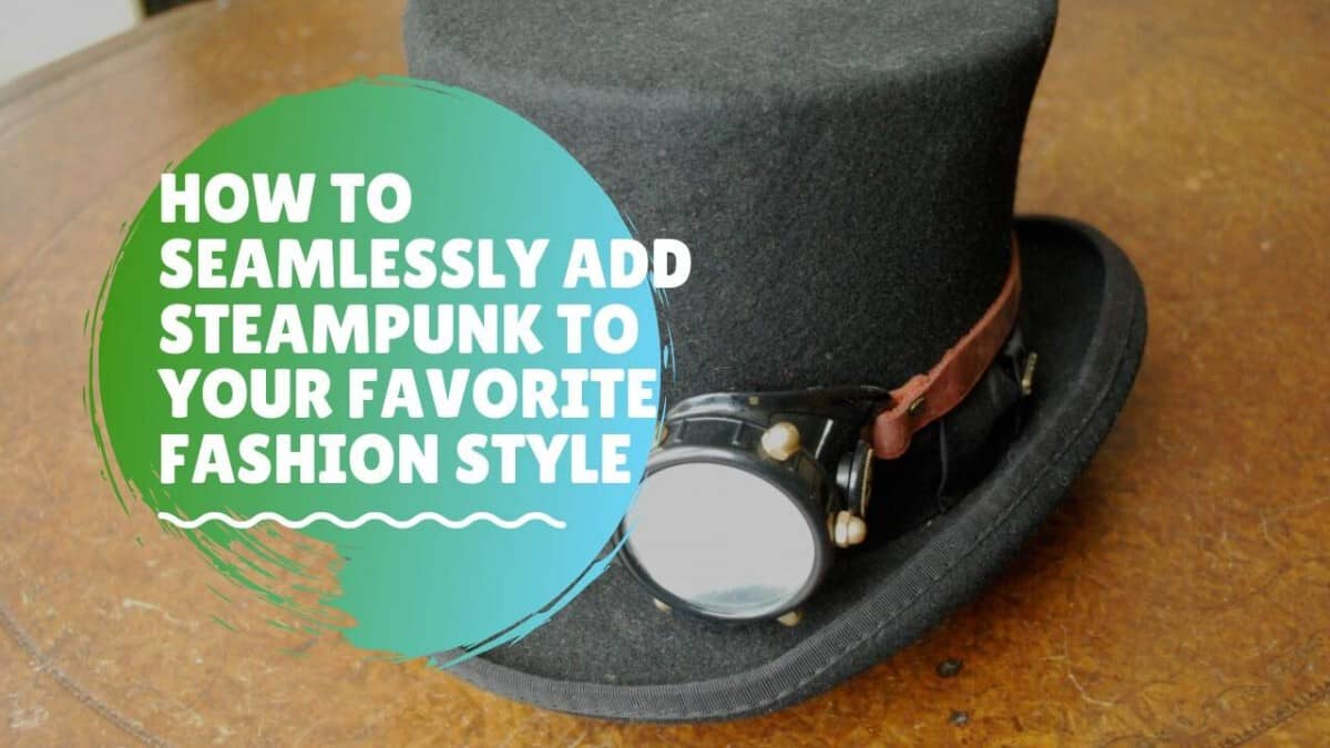How-To-Seamlessly-Add-Steampunk-To-Your-Favorite-Fashion-