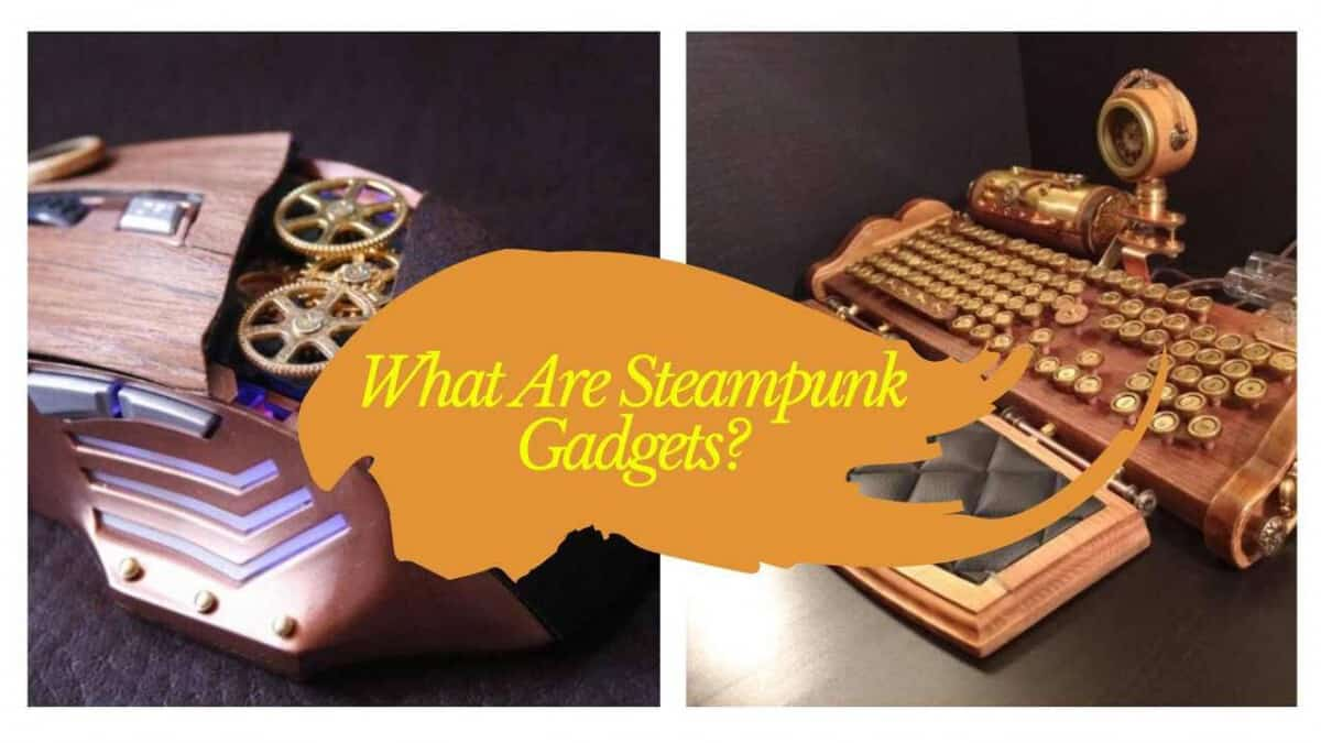What Are Steampunk Gadgets?