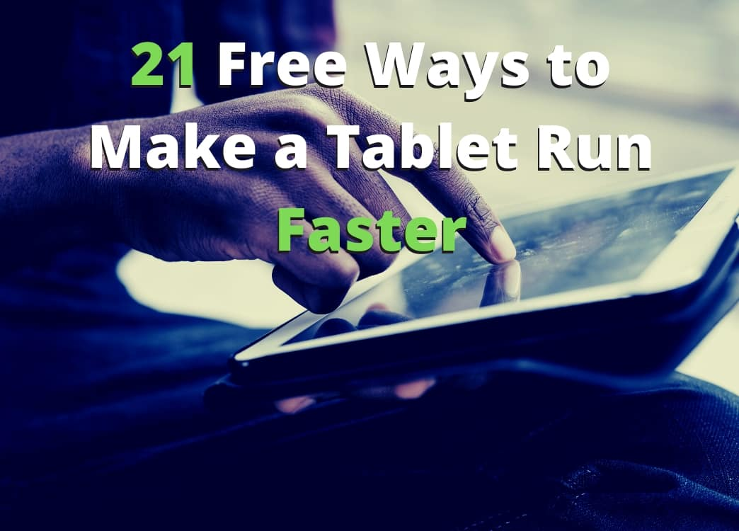 21 Free Ways to Make a Tablet Run Faster